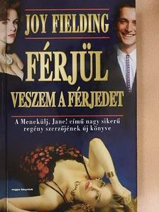 Joy Fielding - Férjül veszem a férjedet [antikvár]