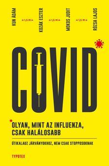 Kun Ádám - Kozák Eszter - Mokos Judit - Rózsa Lajos - Covid: olyan, mint az influenza, csak halálosabb Útikalauz járványokhoz, nem csak stopposoknak