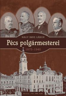 Nagy Imre Gábor - Pécs polgármesterei (1875-1940)