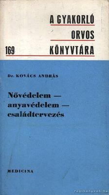 Kovács András - Nővédelem - anyavédelem - családtervezés [antikvár]