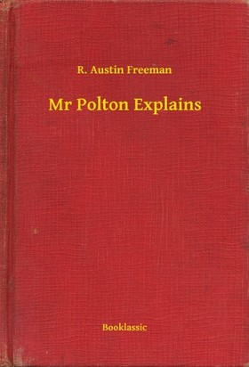 FREEMAN, R. AUSTIN - Mr Polton Explains [eKönyv: epub, mobi]
