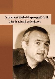 Bárdossy Ildikó, Molnár-Kovács Zsófia (szerk.) - Szakmai életút-lapozgató VII.             Gáspár László emlékkötet