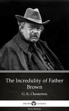 Gilbert Keith Chesterton - The Incredulity of Father Brown by G. K. Chesterton (Illustrated) [eKönyv: epub, mobi]