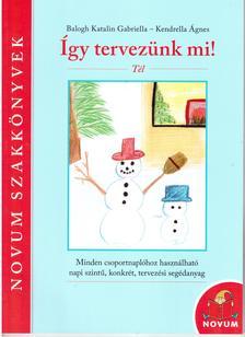 Balogh Katalin Gabriella, Kendrella Ágnes Klára - Így tervezünk mi! Tél