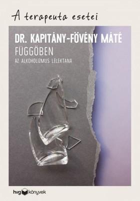 Dr. Kapitány-Fövény Máté - Függőben - Az alkoholizmus lélektana [eKönyv: epub, mobi]