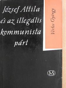 Vértes György - József Attila és az illegális kommunista párt [antikvár]