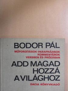 Bodor Pál - Add magad hozzá a világhoz [antikvár]