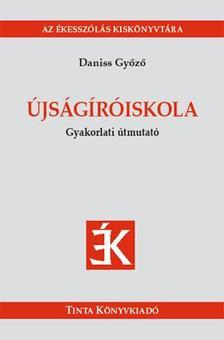 Daniss Győző - ÚJSÁGÍRÓISKOLA - GYAKORLATI ÚTMUTATÓ