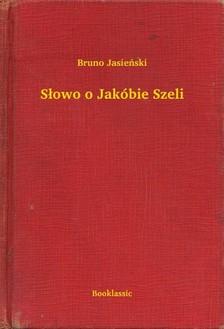 Jasieñski Bruno - S³owo o Jakóbie Szeli [eKönyv: epub, mobi]