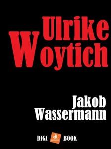 JAKOB WASSERMANN - Ulrike Woytich [eKönyv: epub, mobi]