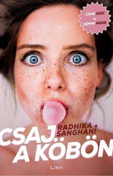 Radhika Sanghani - Csaj a köbön [antikvár]