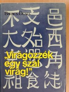 """Baracs Dénes - """"Virágozzék egy szál virág!"""" [antikvár]"""