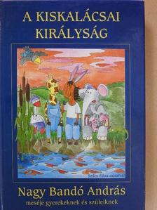 A kiskalácsai királyság (dedikált példány) [antikvár]