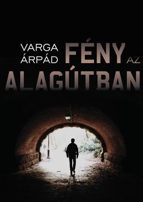 VARGA ÁRPÁD - Fény az alagútban