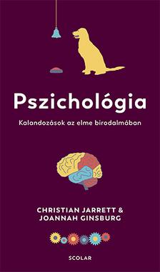 Dr. Christian Jarrett-Joannah Ginsburg - Pszichológia - Kalandozások az elme birodalmában
