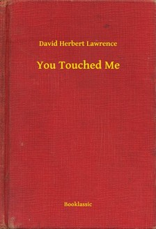 DAVID HERBERT LAWRENCE - You Touched Me [eKönyv: epub, mobi]