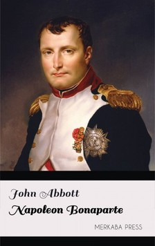Abbott John - Napoleon Bonaparte [eKönyv: epub, mobi]