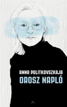 Anna Politkovszkaja - Orosz napló