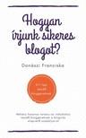 Franciska Donászi - Hogyan írjunk sikeres blogot? - 5+1 tipp kezdő bloggereknek [eKönyv: epub, mobi]