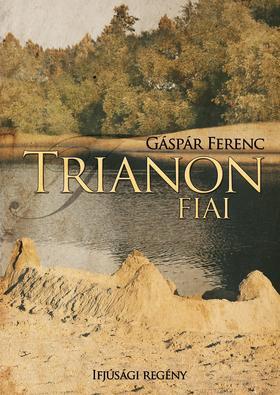 Gáspár Ferenc - Trianon fiai