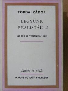Tordai Zádor - Legyünk realisták...! [antikvár]