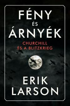 Erik Larson - Fény és árnyék - Churchill és a Blitzkrieg
