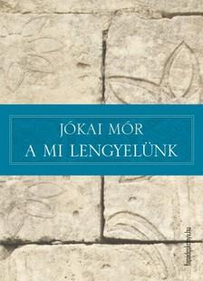 JÓKAI MÓR - A mi lengyelünk [eKönyv: epub, mobi]