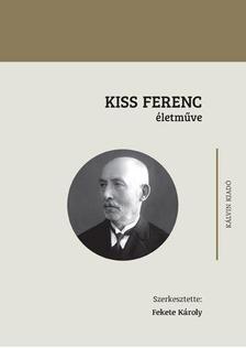 Fekete Károly - Kiss Ferenc életműve