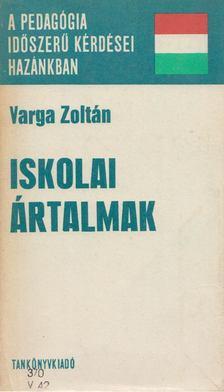 Varga Zoltán - Iskolai ártalmak [antikvár]