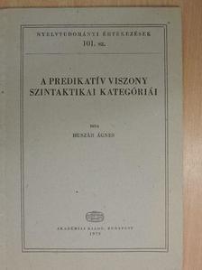 Huszár Ágnes - A predikatív viszony szintaktikai kategóriái [antikvár]