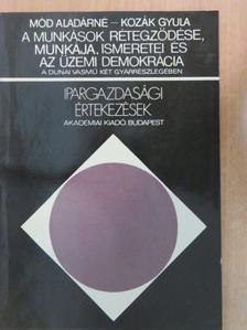 Kozák Gyula - A munkások rétegződése, munkája, ismeretei és az üzemi demokrácia [antikvár]