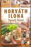 HORVÁTH ILONA - Horváth Ilona - Tanulj fõzni