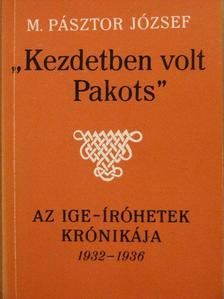 """M. Pásztor József - """"Kezdetben volt Pakots"""" [antikvár]"""