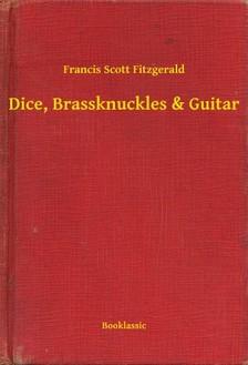 F. Scott Fitzgerald - Dice, Brassknuckles & Guitar [eKönyv: epub, mobi]