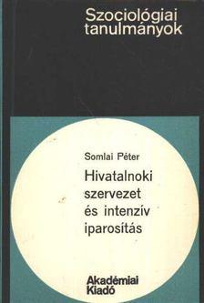 Somlai Péter - Hivatalnoki szervezet és intenzív iparosítás [antikvár]