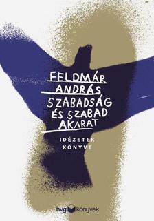 FELDMÁR ANDRÁS - Szabadság és szabad akarat