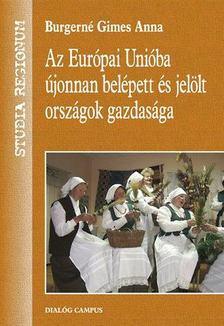 Burgerné Gimes Anna - Az Európai Unióba újonnan belépett és jelölt országok gazdasága [antikvár]