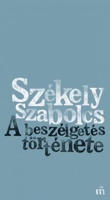 SZÉKELY SZABOLCS - A beszélgetés története [eKönyv: epub, mobi]