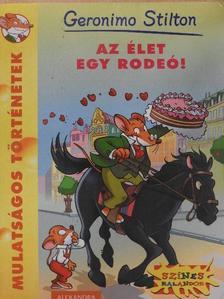 Geronimo Stilton - Az élet egy rodeó! [antikvár]