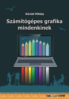 Kóródi Mihály - Számítógépes grafika mindenkinek