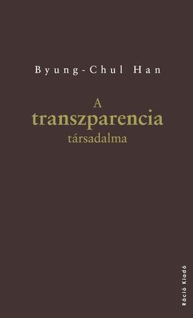Byung-Chul Han - A transzparencia társadalma