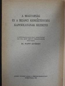 Dr. Papp György - A magyarság és a bizánci kereszténység kapcsolatának kezdetei [antikvár]