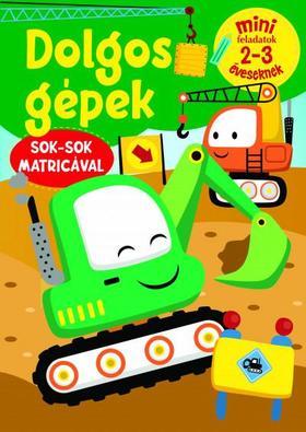 Szalay Könyvkiadó - Dolgos gépek - Mini feladatok 2-3 éveseknek