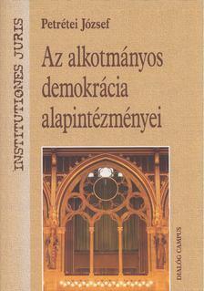 Petrétei József - Az alkotmányos demokrácia alapintézményei [antikvár]