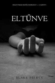 Pierce Blake - Eltűnve (Riley Paige Rejtélysorozat -- 1. Könyv) [eKönyv: epub, mobi]