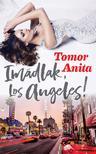 Tomor Anita - Imádlak, Los Angeles!