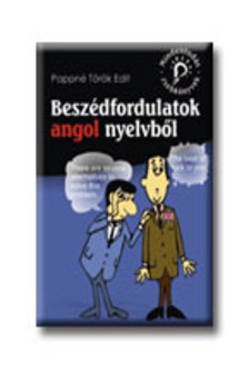 Pappné Török Edit - BESZÉDFORDULATOK ANGOL NYELVBŐL - MINDENTUDÁS ZSEBKÖNYVEK -
