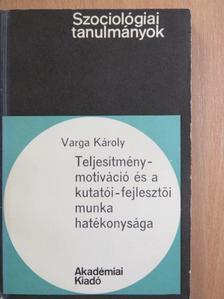 Varga Károly - Teljesítmény-motiváció és a kutatói-fejlesztői munka hatékonysága [antikvár]