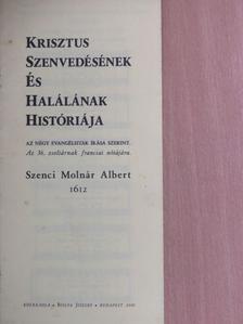 Szenci Molnár Albert - Krisztus szenvedésének és halálának históriája [antikvár]
