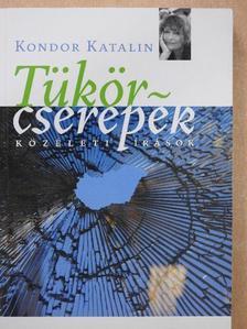 Kondor Katalin - Tükörcserepek (dedikált példány) [antikvár]